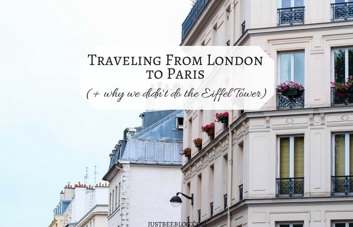 Traveling from London to Paris (+ why we didn't do the Eiffel Tower)