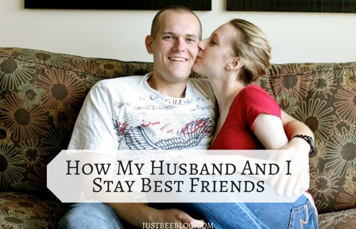 How My Husband And I Stay Best Friends