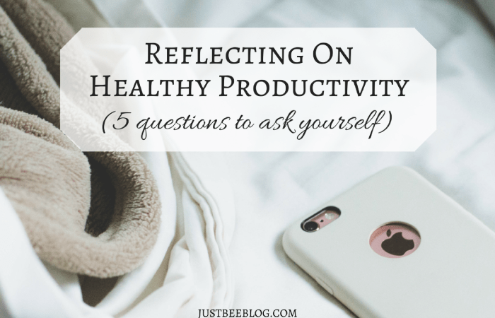 Reflecting on Healthy Productivity: 5 Questions to Ask Yourself
