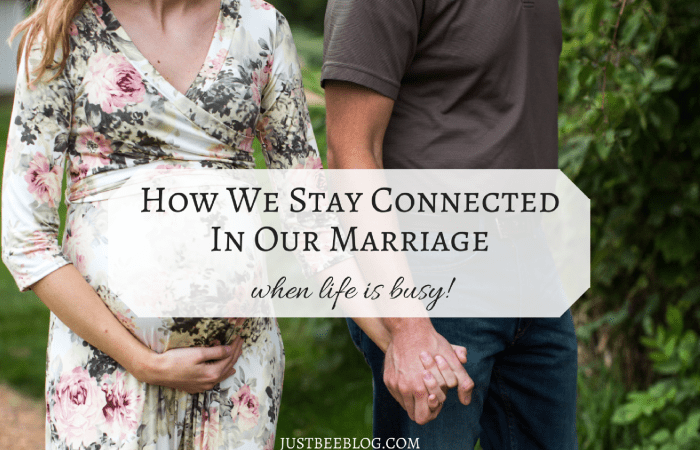 How We Stay Connected In Our Marriage When Life Is Busy