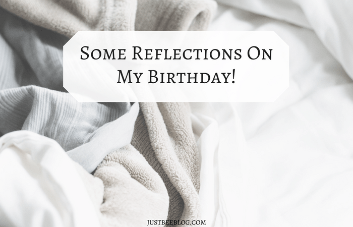 Some Reflections On My Birthday!