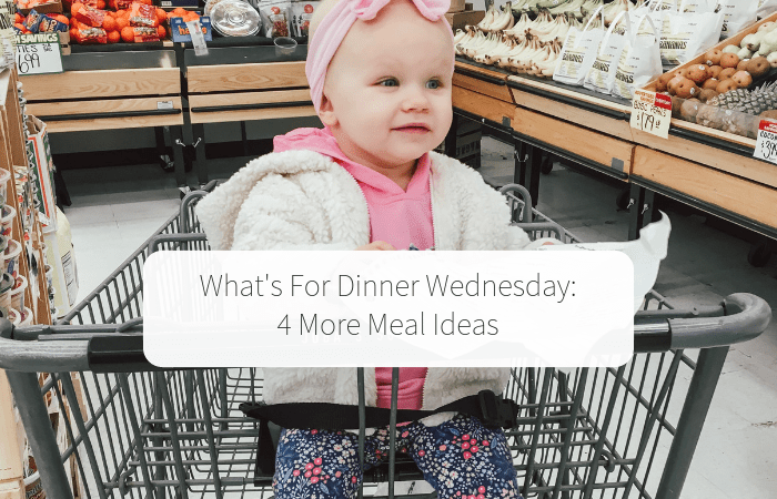 What's For Dinner Wednesday (4 More Meal Ideas)