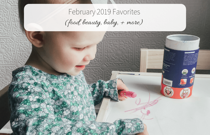 February 2019 Favorites (food, beauty, baby, + more)
