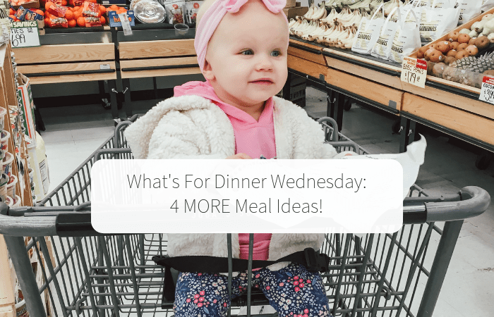 What's For Dinner Wednesday (4 MORE Meal Ideas!)