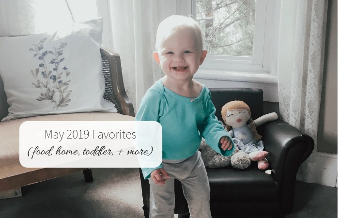 May 2019 Favorites (food, home, toddler, + more!)