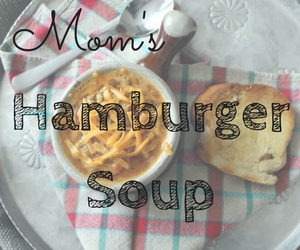 The Best Hamburger Soup like Mom used to  make