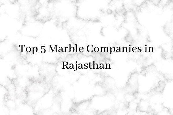 Top 5 Marble Companies in Rajasthan