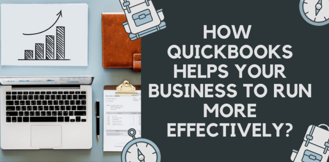 How  Quickbooks Helps Your Business To Run More Effectively?