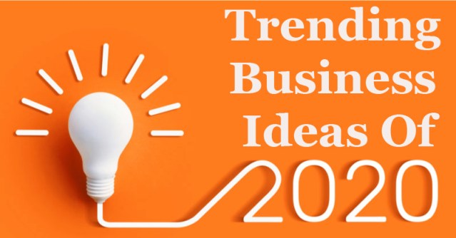 Which Are The Trending Business Ideas Of 2020?