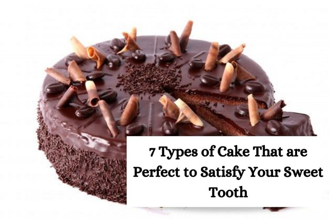 7 Types of Cake That are Perfect to Satisfy Your Sweet Tooth!!