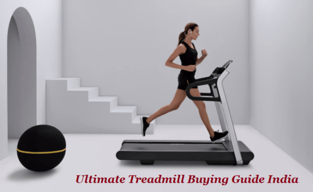 Ultimate Treadmill Buying Guide India