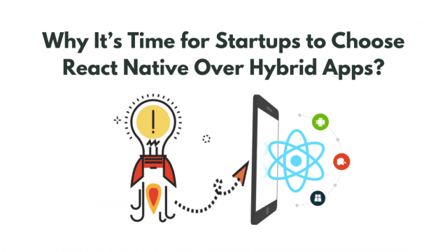 Why it's Time for Startups to Choose React Native over Hybrid Apps?