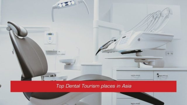 Top Places for Dental Tourism in Asia | [Best 10 Countries]