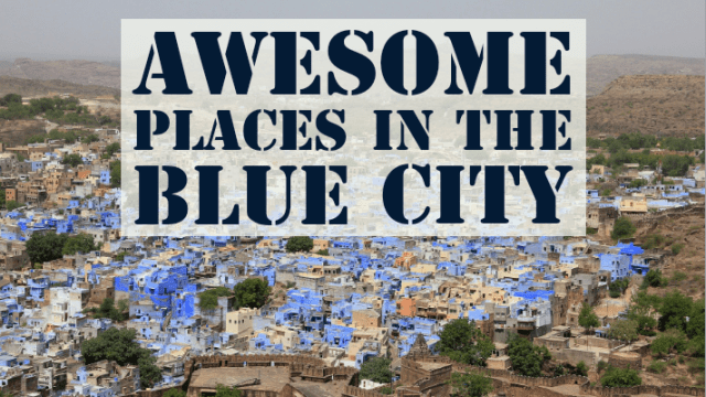 11 Awesome Places in the Blue City – Jodhpur