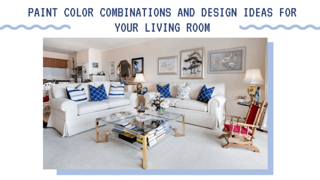 Paint Color Combinations and Design Ideas for your Living Room
