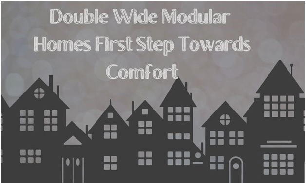 Double Wide Modular Homes First Step Towards Comfort