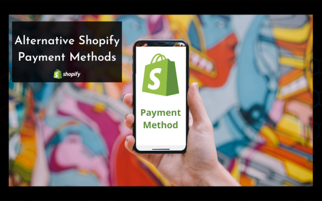 Complete Guide To Using Alternative Payment Method in Shopify