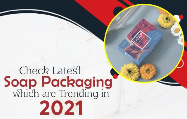 Check Latest Soap Packaging Which is Trending in 2021