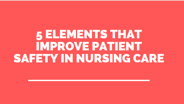 5 Elements That Improve Patient Safety in Nursing Care
