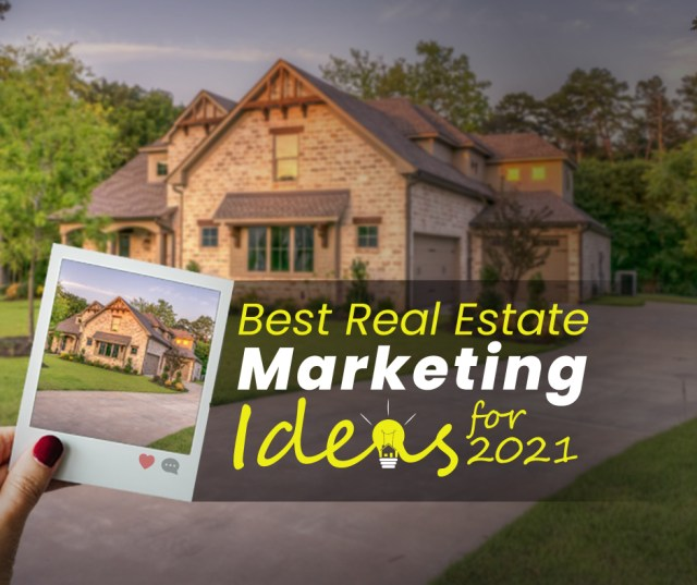 Best Real Estate Marketing Ideas for 2021in Today's Competitive Marketplace