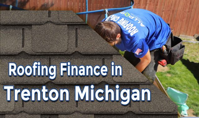 How to Get Reliable Roofing Finance in Trenton Michigan