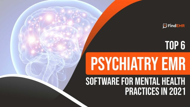 Top 6 Psychiatry EMR Software For Mental Health Practices