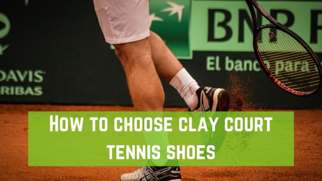 How to Choose Clay Court Tennis Shoes?