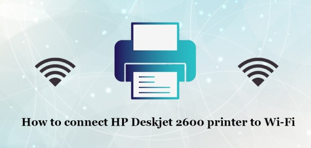 How to connect HP desk jet 2600 printer to Wi-Fi?