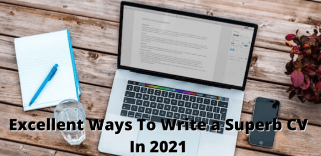 EXCELLENT WAYS TO WRITE A SUPERB CV IN 2021