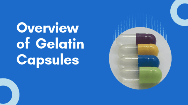 An Overview Of Gelatin Capsules
