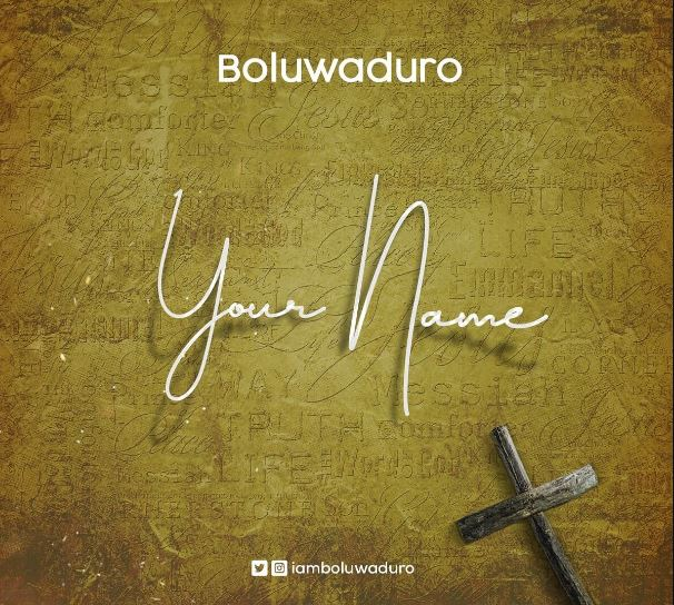 "Boluwaduro [MP3 DOWNLOAD] Boluwaduro - ""Your Name"""