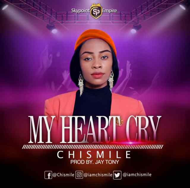 My-Heart-Cry-Cover-Art [MP3 DOWNLOAD] My Heart Cry - Chismile (+ Lyrics)