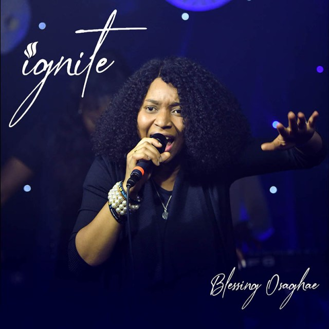 ignite-offcial-3d-2 [Video] Ignite (Live) - Blessing Osaghae