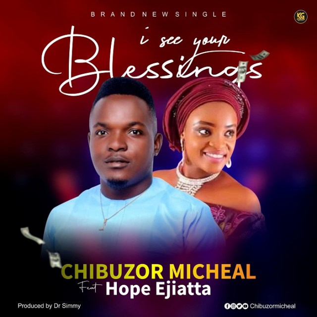 ExternalLink_i-see-your-blessings-cover-art- [MP3 DOWNLOAD] I See Your Blessings - Chibuzor Micheal Ft. Hope Ejiatta