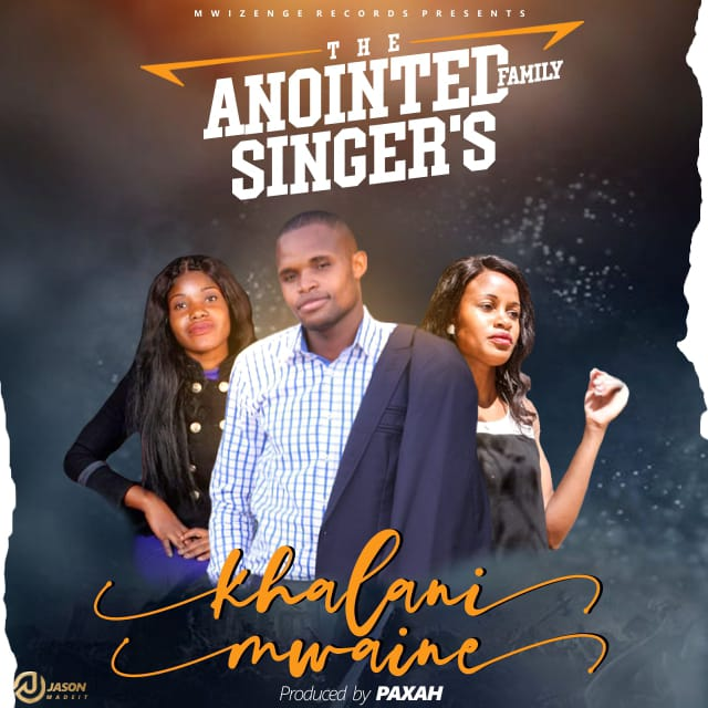 The-Anointed-Family-Singers-Khalani-Mwaine [MP3 DOWNLOAD] Khalani Mwaine – The Anointed Family Singers
