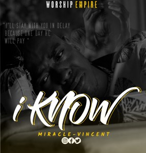 I-KNOW-DESIGN-286x300 MUSIC: I KNOW – MIRACLE VINCENT Mp3 | @MIRACLE-VINCENT