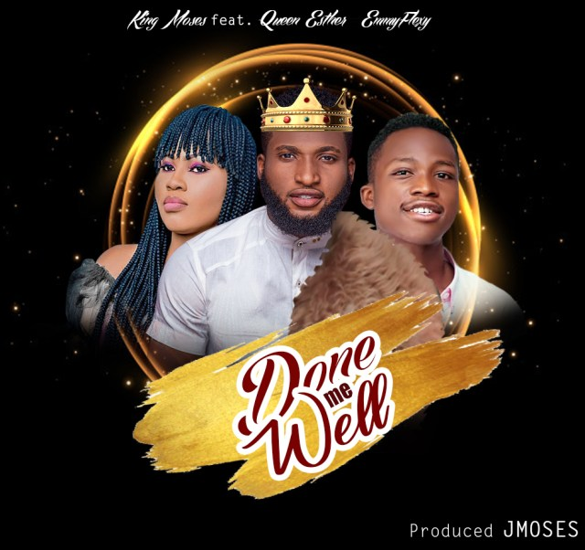 IMG-202 [MP3 DOWNLOAD] Done Me Well - King Moses ft. Queen Esther & Emmyflexy