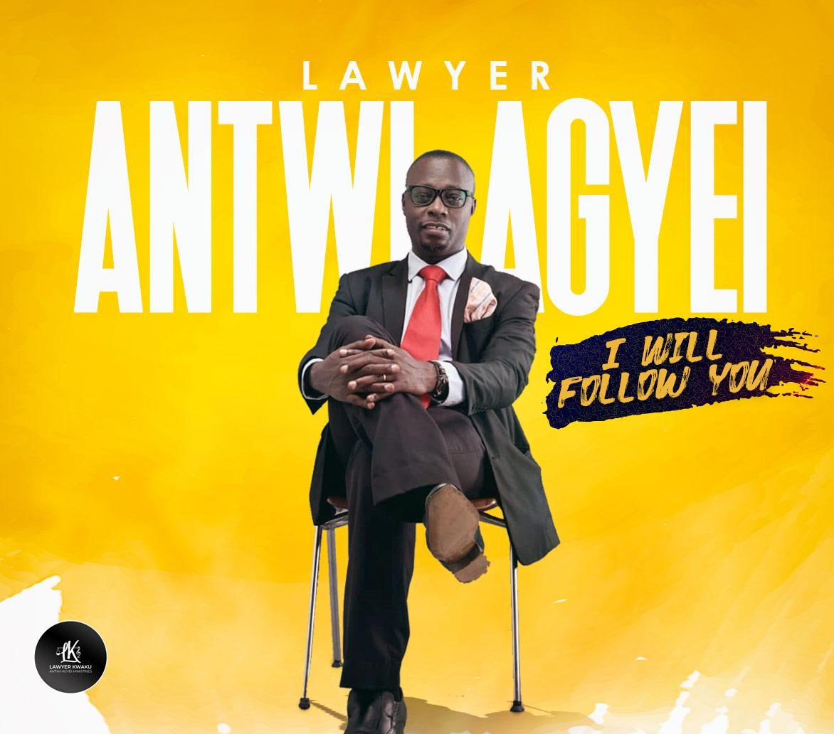 DOWNLOAD I Will Follow You - Lawyer Antwi Agyei [MP3]