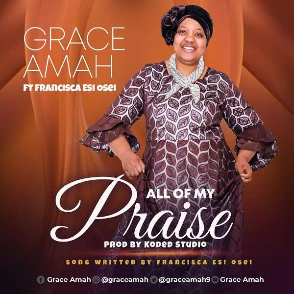 DOWNLOAD All Of My Praise – Grace Amah [MP3]