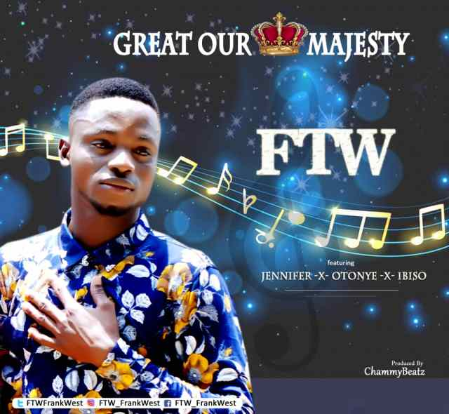 Great Our Majesty - FTW ft. Jennifer, Otonye, Ibiso [MP3 DOWNLOAD]