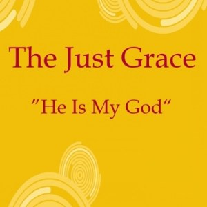 He Is My God – The Just Grace [MP3, Video]