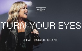 Turn Your Eyes - The Belonging Co ft. Natalie Grant [MP3, Video]