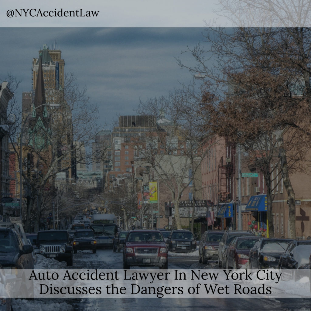 Auto Accident Lawyer In New York City Discusses The Dangers Of Wet Roads Justicenewsflash Com