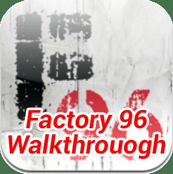 Factory 96 Walkthrough