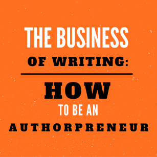the-business-of-writing-how-to-be-an-authorpreneur