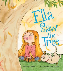 Book Review: Ella Saw the Tree by Robert Vescio and Cheri Hughes