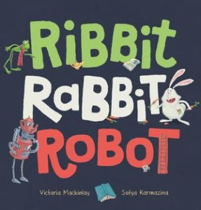 #BookReview: Ribbit Rabbit Robot by Victoria Mackinlay and Sofya Karmazina