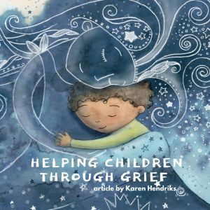 Helping Children Through Grief by Karen Hendriks