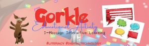 I-Message Interactive Communication: Gorkle Education Activity