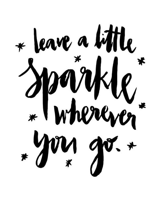 Always leave a sparkle.